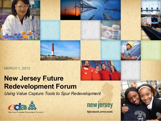 MARCH 1, 2013New Jersey FutureRedevelopment ForumUsing Value Capture Tools to Spur Redevelopment