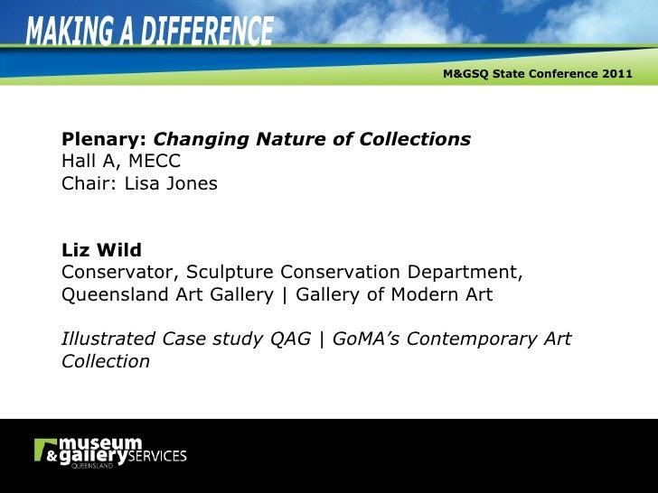 Plenary:  Changing Nature of Collections Hall A, MECC Chair: Lisa Jones Liz Wild Conservator, Sculpture Conservation Depar...