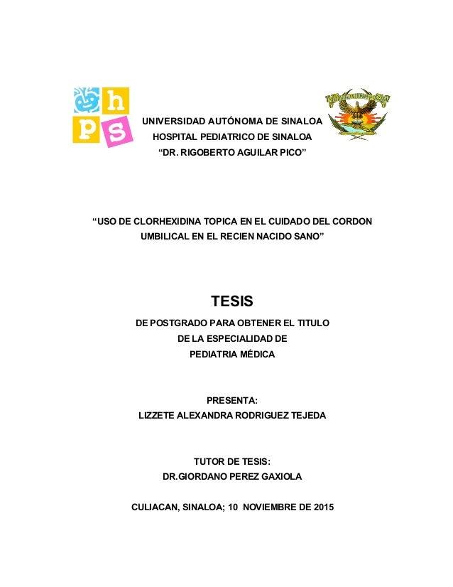 """UNIVERSIDAD AUTÓNOMA DE SINALOA HOSPITAL PEDIATRICO DE SINALOA """"DR. RIGOBERTO AGUILAR PICO"""" """"USO DE CLORHEXIDINA TOPICA EN..."""