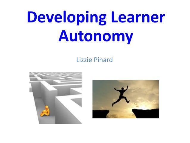 Developing Learner Autonomy Lizzie Pinard