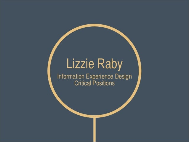 Lizzie RabyInformation Experience Design       Critical Positions