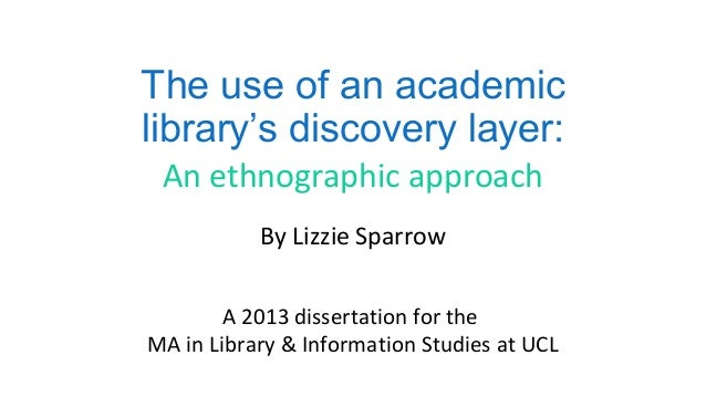 The use of an academic library's discovery layer: An ethnographic approach By Lizzie Sparrow A 2013 dissertation for the M...