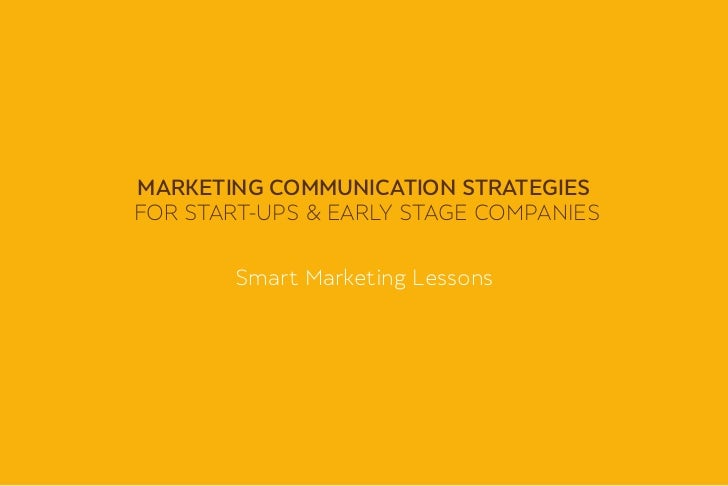 Marketing coMMunication strategiesfor start-ups & early stage companies       smart marketing lessons