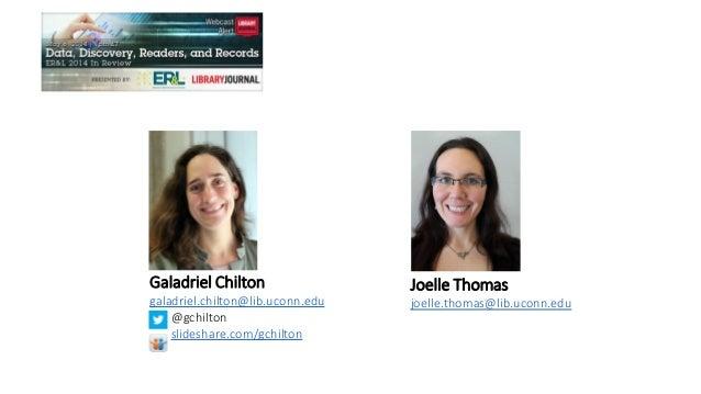 Joelle Thomas joelle.thomas@lib.uconn.edu Galadriel Chilton galadriel.chilton@lib.uconn.edu @gchilton slideshare.com/gchil...