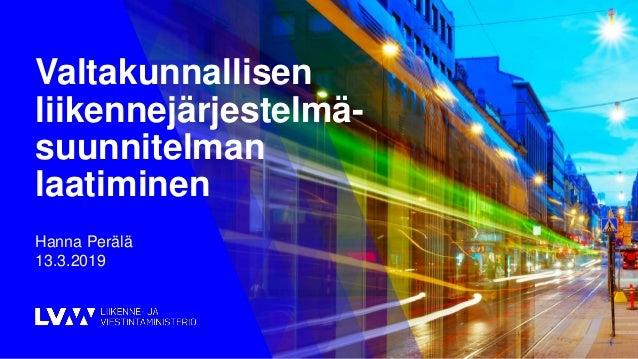 Valtakunnallisen liikennejärjestelmä- suunnitelman laatiminen 1 Hanna Perälä 13.3.2019