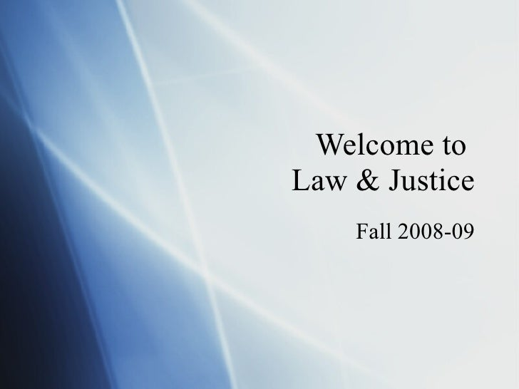 Welcome to  Law & Justice Fall 2008-09