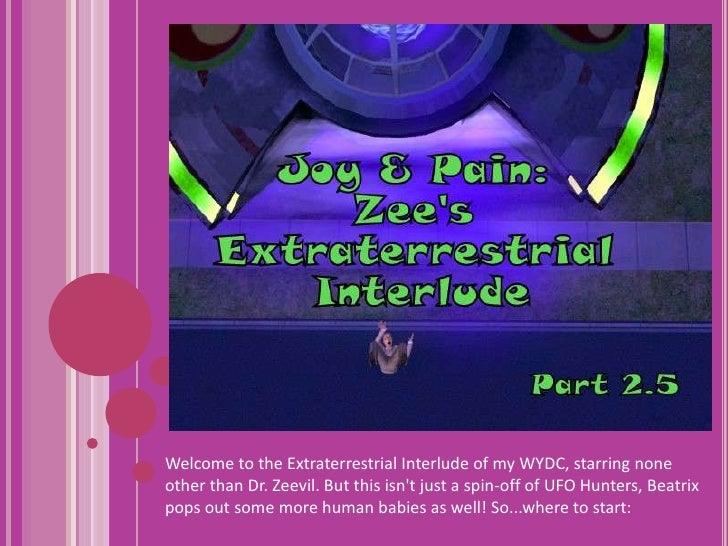 Welcome to the Extraterrestrial Interlude of my WYDC, starring none other than Dr. Zeevil. But this isn't just a spin...