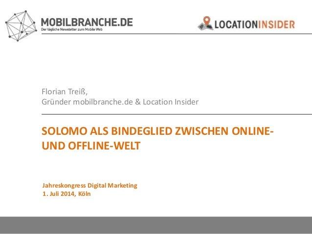 Florian Treiß, Gründer mobilbranche.de & Location Insider SOLOMO ALS BINDEGLIED ZWISCHEN ONLINE- UND OFFLINE-WELT Jahresko...
