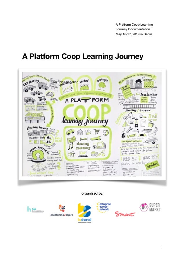 A Platform Coop Learning Journey Documentation May 16-17, 2019 in Berlin A Platform Coop Learning Journey organized by: ! ...