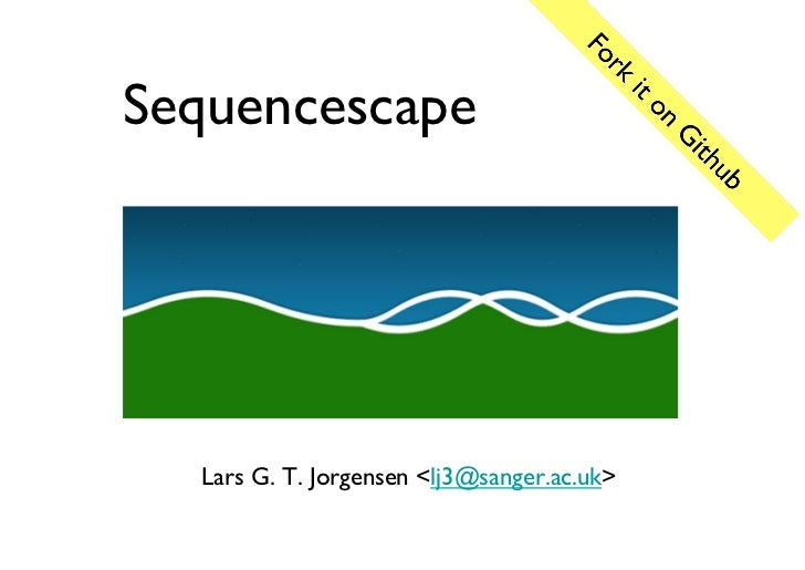Sequencescape   Lars G. T. Jorgensen <lj3@sanger.ac.uk>