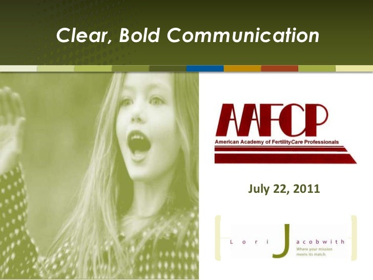 Clear, Bold Communication<br />July 22, 2011<br />