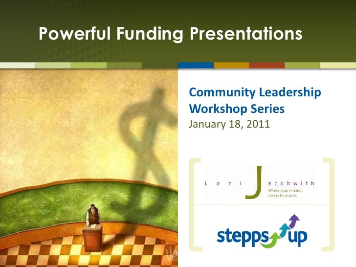 Community Leadership Workshop Series<br />January 18, 2011<br />Powerful Funding Presentations<br />