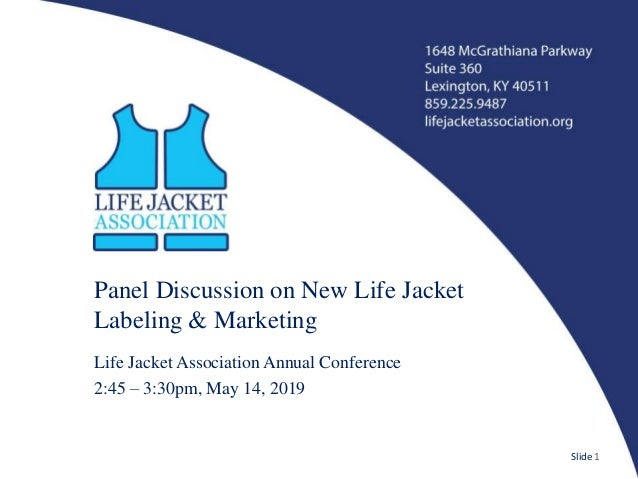 Panel Discussion on New Life Jacket Labeling & Marketing Life Jacket Association Annual Conference 2:45 – 3:30pm, May 14, ...