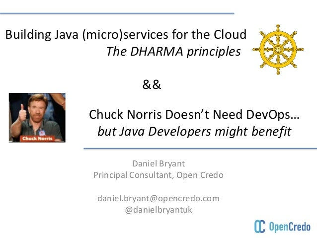 Building Java (micro)services for the Cloud  The DHARMA principles  &&  Chuck Norris Doesn't Need DevOps…  but Java Develo...