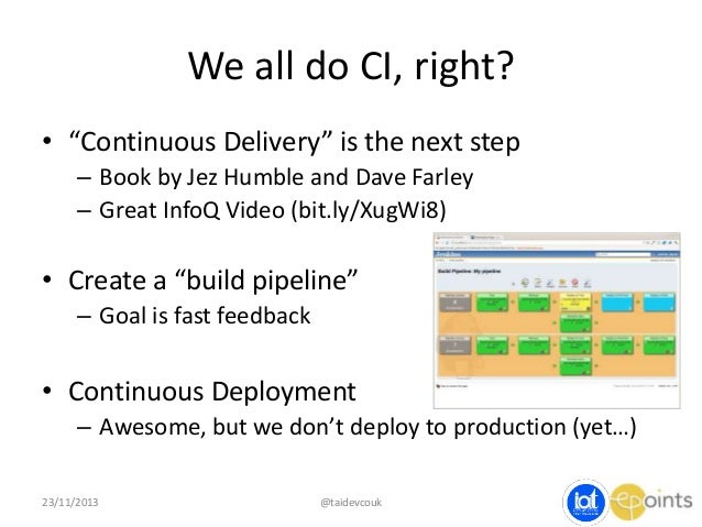"""We all do CI, right? • """"Continuous Delivery"""" is the next step – Book by Jez Humble and Dave Farley – Great InfoQ Video (bi..."""
