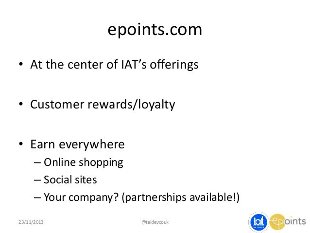 epoints.com • At the center of IAT's offerings • Customer rewards/loyalty • Earn everywhere – Online shopping – Social sit...
