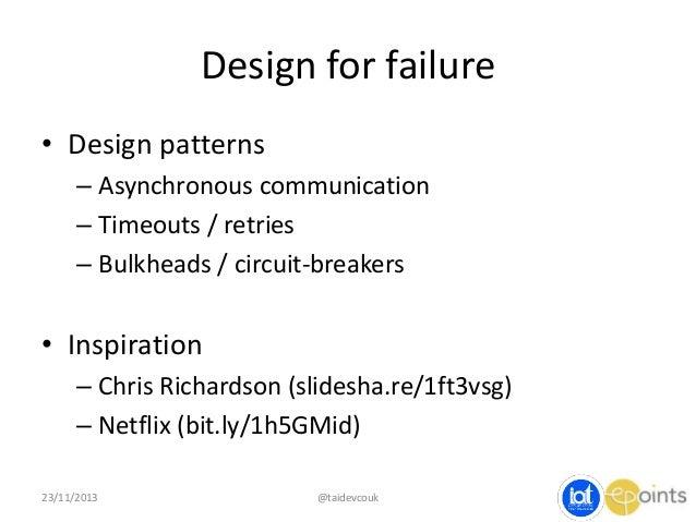Design for failure • Design patterns – Asynchronous communication – Timeouts / retries – Bulkheads / circuit-breakers  • I...