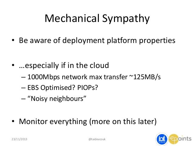Mechanical Sympathy • Be aware of deployment platform properties • …especially if in the cloud – 1000Mbps network max tran...