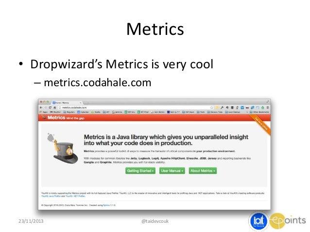 Metrics • Dropwizard's Metrics is very cool – metrics.codahale.com  23/11/2013  @taidevcouk