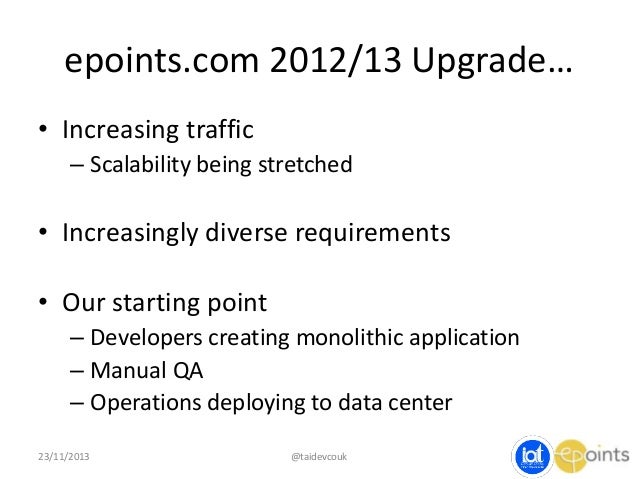 epoints.com 2012/13 Upgrade… • Increasing traffic – Scalability being stretched  • Increasingly diverse requirements • Our...