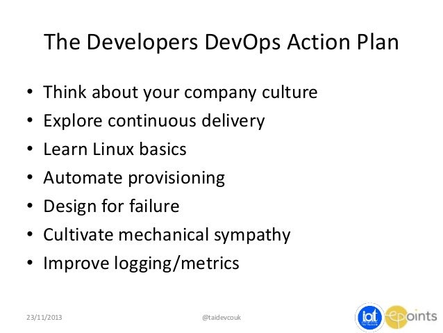 The Developers DevOps Action Plan • • • • • • •  Think about your company culture Explore continuous delivery Learn Linux ...