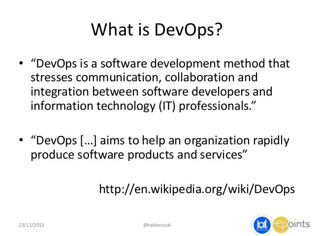 """What is DevOps? • """"DevOps is a software development method that stresses communication, collaboration and integration betw..."""