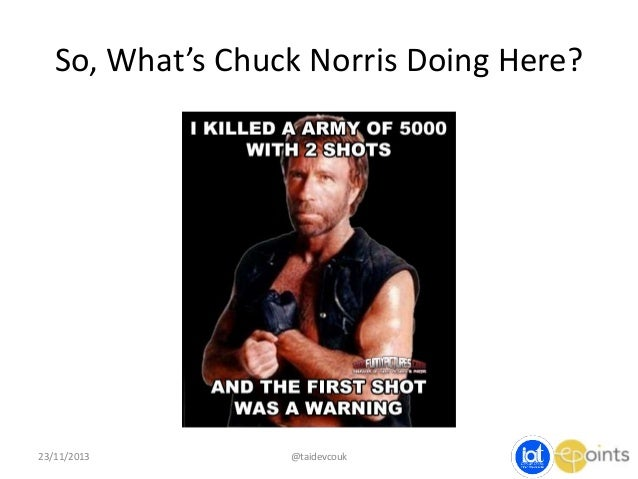 So, What's Chuck Norris Doing Here?  23/11/2013  @taidevcouk