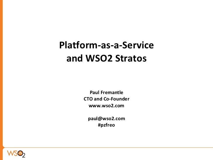 Platform-as-a-Service and WSO2 Stratos Paul Fremantle CTO and Co-Founder www.wso2.com [email_address] #pzfreo