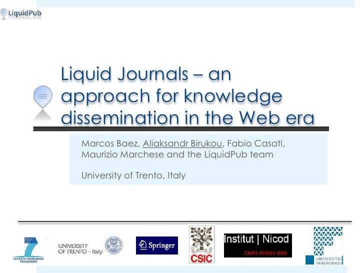 Liquid Journals – an approach for knowledge dissemination in the Web era<br />Marcos Baez, Aliaksandr Birukou,Fabio Casati...