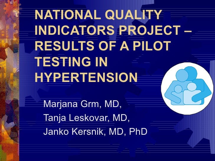NATIONAL QUALITY INDICATORS PROJECT – RESULTS OF A PILOT TESTING IN HYPERTENSION Marjana Grm, MD, Tanja Leskovar, MD, Jank...