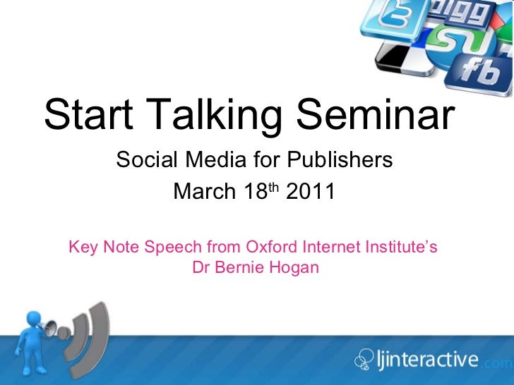 Start Talking Seminar Social Media for Publishers March 18 th  2011 Key Note Speech from Oxford Internet Institute's  Dr B...