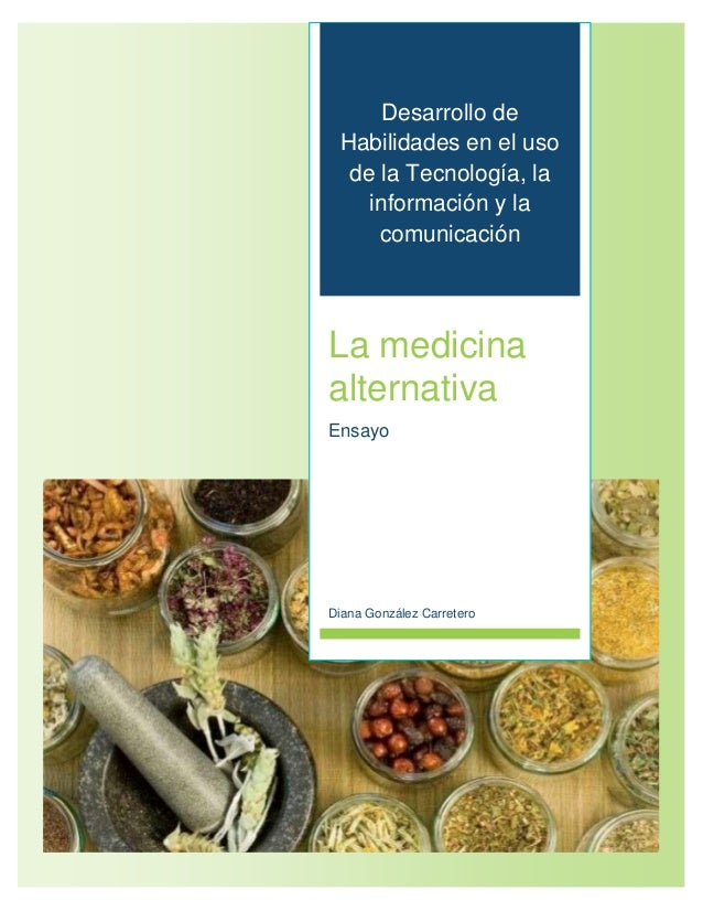 Desarrollo de Habilidades en el uso de la Tecnología, la información y la comunicación La medicina alternativa Ensayo Dian...