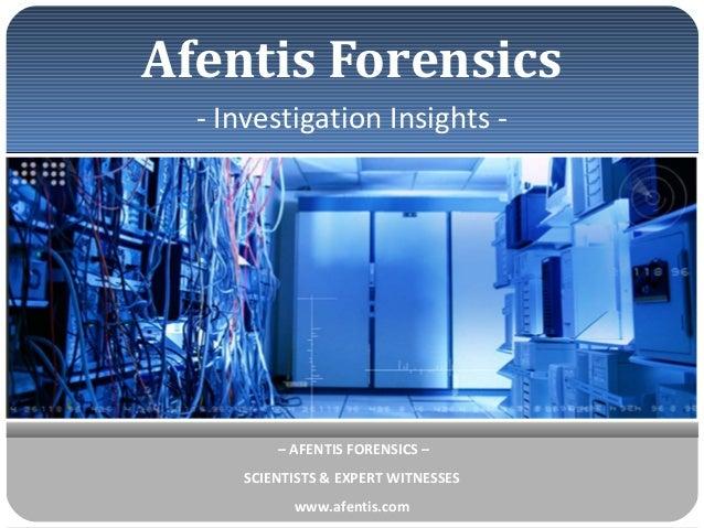 Afentis Forensics - Investigation Insights -  – AFENTIS FORENSICS – SCIENTISTS & EXPERT WITNESSES www.afentis.com