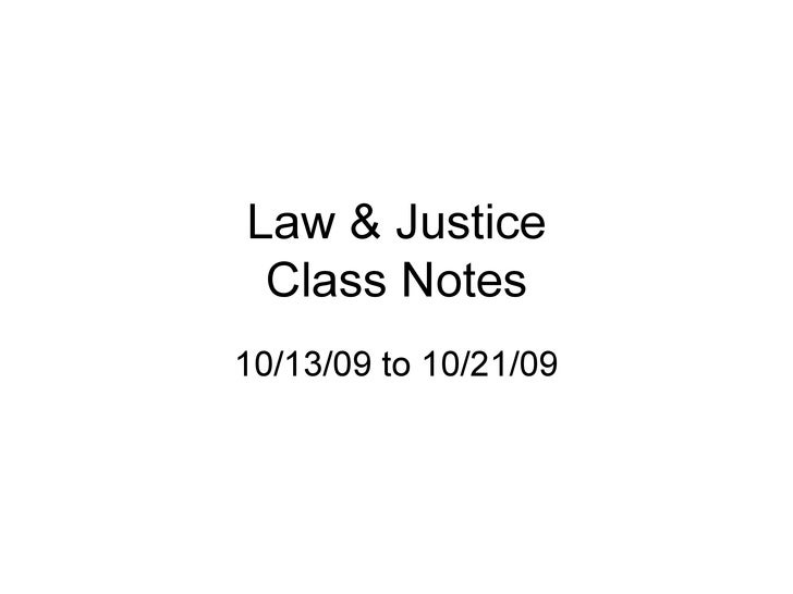 Law & Justice Class Notes 10/13/09 to 10/21/09