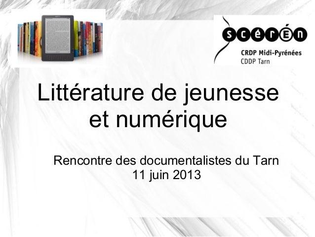 Littérature de jeunesseet numériqueRencontre des documentalistes du Tarn11 juin 2013