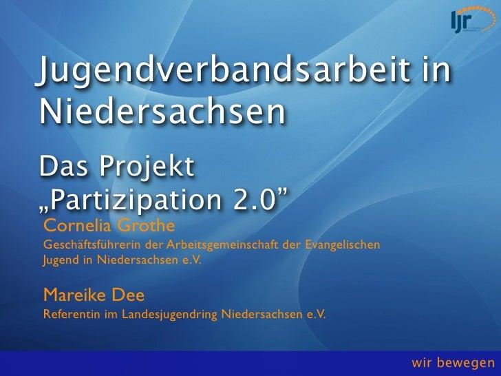 """Jugendverbandsarbeit inNiedersachsenDas Projekt""""Partizipation 2.0""""Cornelia GrotheGeschäftsführerin der Arbeitsgemeinschaft..."""