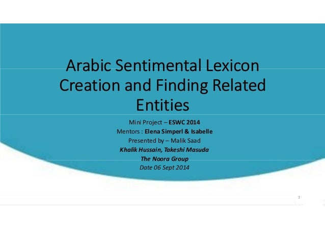 Arabic Sentimental Lexicon  Creation and Finding Related  Entities  Mini Project – ESWC 2014  Mentors : Elena Simperl & Is...