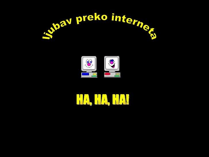ljubav preko interneta HA, HA, HA!
