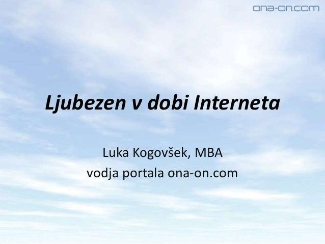 Ljubezen v dobi Interneta Luka Kogovšek, MBA vodja portala ona-on.com