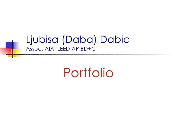Ljubisa (Daba) Dabic Assoc. AIA; LEED AP BD+C Portfolio