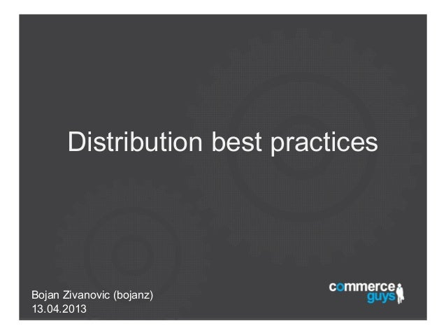 Distribution best practicesBojan Zivanovic (bojanz)13.04.2013
