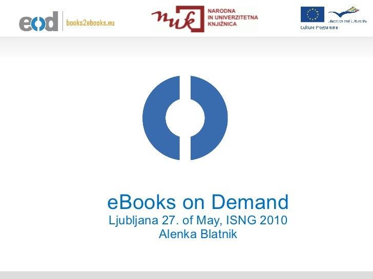 eBooks on Demand Ljubljana 27. of May, ISNG 2010 Alenka Blatnik