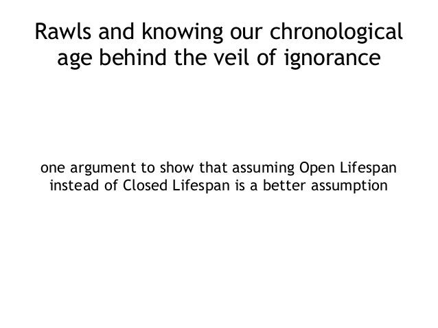 Rawls and knowing our chronological age behind the veil of ignorance one argument to show that assuming Open Lifespan inst...