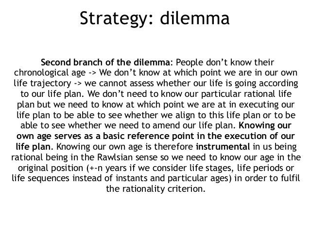 Strategy: dilemma Second branch of the dilemma: People don't know their chronological age -> We don't know at which point ...