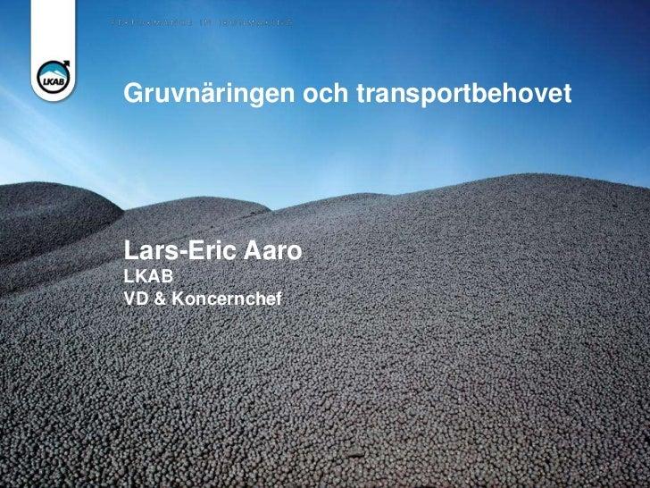 Gruvnäringen och transportbehovetLars-Eric AaroLKABVD & Koncernchef