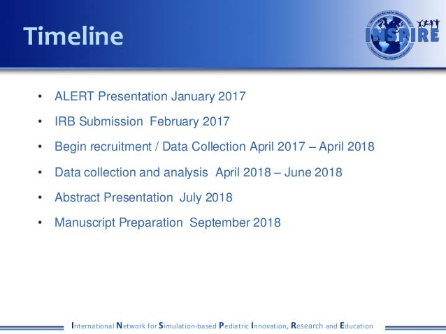 • ALERT Presentation January 2017 • IRB Submission February 2017 • Begin recruitment / Data Collection April 2017 – April ...