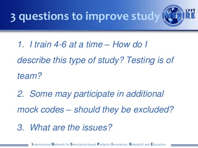 1. I train 4-6 at a time – How do I describe this type of study? Testing is of team? 2. Some may participate in additional...