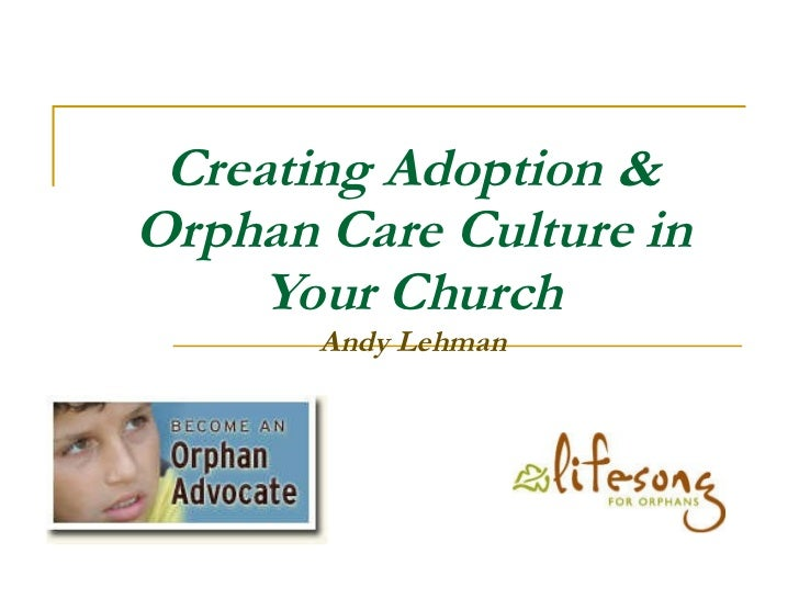 Creating Adoption & Orphan Care Culture in Your Church Andy Lehman
