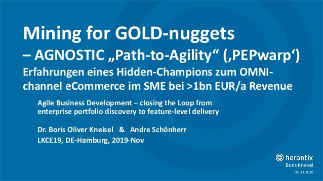 "info@herontix.com ©2016Dr.BorisOliverKneisel Boris Kneisel Mining for GOLD-nuggets – AGNOSTIC ""Path-to-Agility"" ('PEPwarp'..."