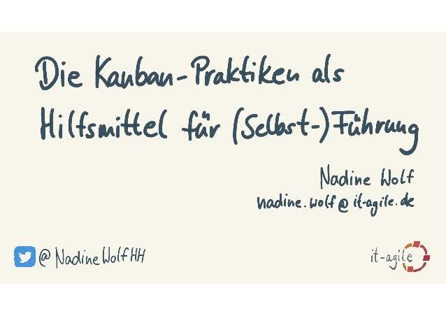 LKCE19 - Nadine Wolf - Die sechs Kanban-Praktiken als Hilfsmittel für (Selbst-)Führung